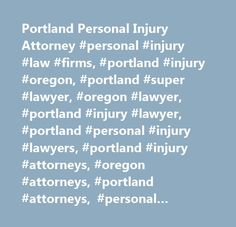 Portland Personal Injury Attorney #personal #injury #law #firms, #portland #injury #oregon, #portland #super #lawyer, #oregon #lawyer, #portland #injury #lawyer, #portland #personal #injury #lawyers, #portland #injury #attorneys, #oregon #attorneys, #portland #attorneys, #personal #injury #co-counsel, #accident #attorneys, #portland #oregon #personal #injury #attorney, #portland #lawyer, #car #accident #compensation, #portland #car #accident #attorney, #portland #car #accident #lawyer…