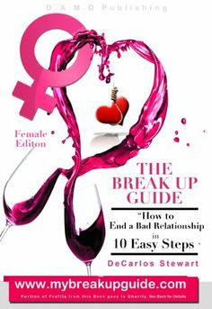 The Break Up Guide Female Editon (How to End a Bad Relationship - Female Editon) by DeCarlos Stewart. $5.57. 50 pages. Publisher: D.A.M.D. Publishing (July 28, 2012)