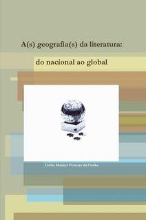 A(s) geografia(s) da literatura : do nacional ao global / Carlos Manuel Ferreira da Cunha - Guimarães : Opera Omnia, 2011