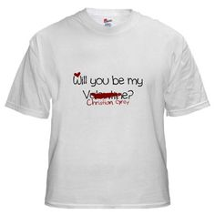 Will you be my Christian Grey?  Valentine's 2013 shirt.