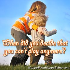 When did you decide that yo can't play anymore? We're only young once but we can remain kids at heart forever.if we allow ourselves to play and be playful as we age. Access Bars, Access Consciousness, Bloom Where You Are Planted, Life Affirming, Health Heal, Celebrate Life, Three Sisters, Body Love, My Childhood Memories