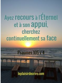 Ayez recours à Dieu! Psaumes 105 v 4 Christian Verses, My Jesus, Daughter Of God, God First, Praise The Lords, Scripture Verses, My Lord, Quotes About God, Faith In God