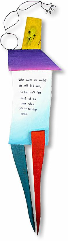 "Color Blind - ""What color are souls? she said & I said, Color isn't that much of an issue when you're talking souls.""  -from StoryPeople by Brian Andreas"