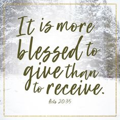 It is more blessed to give than to receive. Giving Quotes, All Quotes, Quotable Quotes, True Quotes, Great Quotes, Quotes To Live By, Inspirational Bible Quotes, Bible Verses Quotes, Faith Quotes
