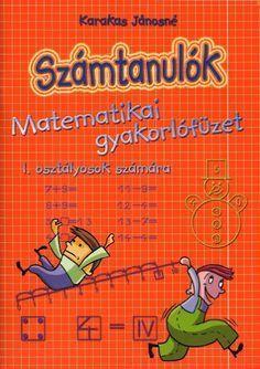 Számtanulók 1. osztály Prep School, After School, Math For Kids, Grade 1, Mathematics, Kids Learning, Album, Teaching, Signs