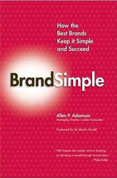 BrandSimple: How the Best Brands Keep it Simple and Succeed by Allen P. Adamson http://www.amazon.com/dp/1403984905/ref=cm_sw_r_pi_dp_Y5ibub0PKGHAP