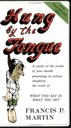 Hung by the Tongue: What You Say Is What You Get: Francis P. Martin: 9780965243308: Amazon.com: Books
