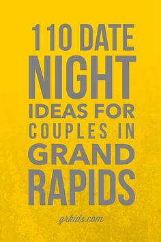 100 date night ideas grand rapids michigan not that I live close by anymore but I do visit quite often!