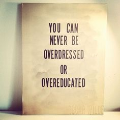 ... you can never be overdressed or overeducated. — oscar wilde. reminds me of my momma!