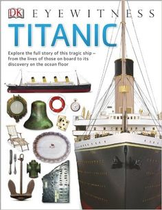 This is an engaging and entertaining reference guide about the Titanic - perfect for younger readers. Eyewitness Titanic explains one of the most dramatic maritime disasters in history. You can discov