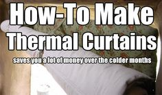 How To Make Your Own Energy-Saving Thermal Curtains. These work. I will not beat about the bush. We lose over 30 of heat from our windows.