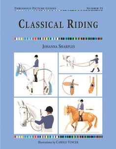 Threshold Picture Guide No. 55 Classical Riding by Johanna Sharples | Country Books Direct. An introduction to the principles of classical riding, with key exercises on how to adopt the classical seat and use classical training methods. Also includes practical exercises to try at home. #horse #exercise #classical #training #riding