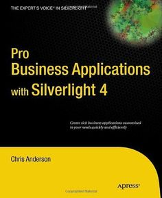 Pro Business Applications with Silverlight 4 by Chris Anderson. $28.41. Publisher: Apress; 1 edition (August 31, 2010). 576 pages. Author: Chris Anderson