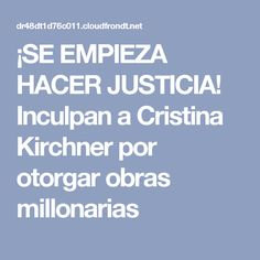 ¡SE EMPIEZA HACER JUSTICIA! Inculpan a Cristina Kirchner por otorgar obras millonarias