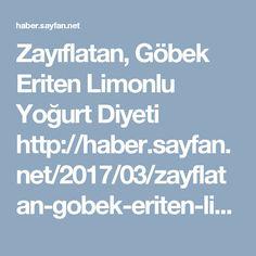 Zayıflatan, Göbek Eriten Limonlu Yoğurt Diyeti http://haber.sayfan.net/2017/03/zayflatan-gobek-eriten-limonlu-yogurt.html  #diyet #sağlık #zayıflama #yoğurtdiyeti #kilo