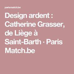 Design ardent : Catherine Grasser, de Liège à Saint-Barth · Paris Match.be