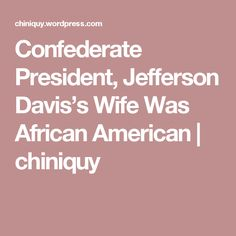 Confederate President, Jefferson Davis's Wife Was African American | chiniquy