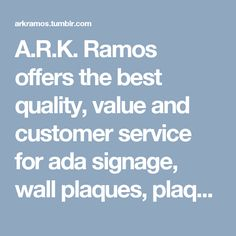 A.R.K. Ramos offers the best quality, value and customer service for ada signage, wall plaques, plaques, custom wall plaques, engraved plaques, metal letters, large metal letters, etc. in Oklahoma City. Call us at our toll free +1 800 725 7266 now.