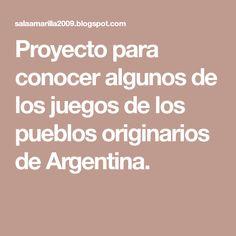 Proyecto para conocer algunos de los juegos de los pueblos originarios de Argentina. Social Science, Getting To Know, Games, Argentina, Blue Prints, Cultural Diversity
