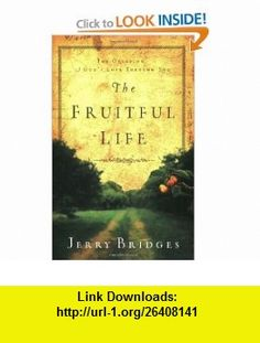 The Fruitful Life The Overflow of Gods Love Through You (9781600060274) Gerald Bridges, Jerry Bridges , ISBN-10: 1600060277  , ISBN-13: 978-1600060274 ,  , tutorials , pdf , ebook , torrent , downloads , rapidshare , filesonic , hotfile , megaupload , fileserve