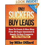 Mike Dillard on Amazon - Only Suckers Buy Leads.  check out the amazing new book by Mike Dillard.