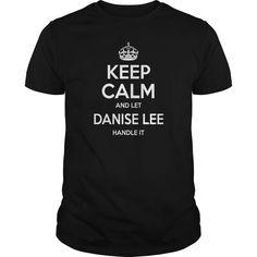 keep calm Danise Lee, keep calm and let Danise Lee handle it, Danise Lee T-shirt, Danise Lee Tshirts,Danise Lee Shirts,keep calm Danise Lee,Danise Lee Hoodie Sweat Vneck