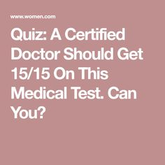 Quiz: A Certified Doctor Should Get 15/15 On This Medical Test. Can You?