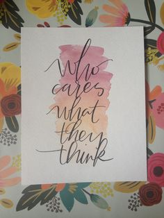 Who cares what they think watercolor modern calligraphy quote by kindred calligraphy