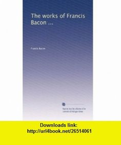 The works of Francis Bacon ... (Volume 8) Francis Bacon ,   ,  , ASIN: B0030EGLJ2 , tutorials , pdf , ebook , torrent , downloads , rapidshare , filesonic , hotfile , megaupload , fileserve