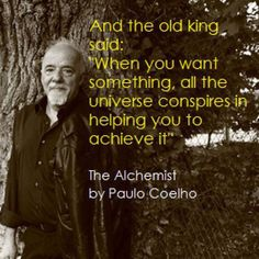 ...all the universe conspires.... Paolo Coelho
