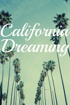 Yes I am California Dreaming......until I see you again! My beaches and my palm trees!