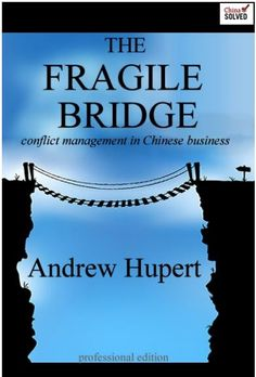 The Fragile Bridge:  Conflict Management in Chinese Business for Western Negotiators.  From the publisher of ChinaSolved.com and ChineseNegotiation.com.  Available on Kindle and other eBook formats.