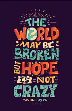 Risa Rodil | John Green - The World May Be Broken But Hope Is Not Crazy...