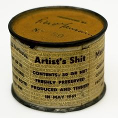 Piero Manzoni, 1961. conceptual art  Artis's Shit.   contents: 30 gr. net   freshley preserved, produced and tinned in may 1951