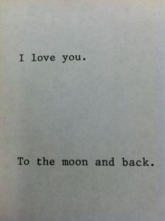 i love you. to the moon and back