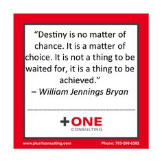 """‪#‎Destiny‬ is no matter of ‪#‎chance‬. It is a matter of ‪#‎choice‬. It is not a thing to be waited for, it is a thing to be ‪#‎achieved‬."" ‪#‎William‬ ‪#‎Jennings‬ ‪#‎Bryan‬ #conscious #leadership #coach"