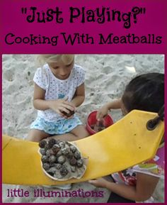 "little illuminations: ""Just Playing?"" Blog Hop: Cooking With Meatballs"