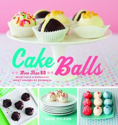 """Cookbook Giveaway! Enter here for your chance to Win """"Cake Balls"""""""