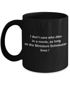Funny Dog Coffee Mug for Dog Lovers, Dog Lover Gifts - I Don't Care Who Dies, As Long As Miniature Schnauzer Lives - Ceramic Fun Cute Dog Lover Mug Black Coffee Cup, 11 Oz
