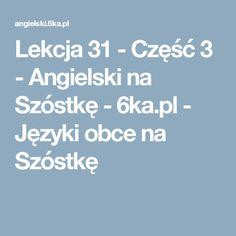 Lekcja 31 - Część 3 - Angielski na Szóstkę - 6ka.pl - Języki obce na Szóstkę Spanish, Spanish Language, Spain