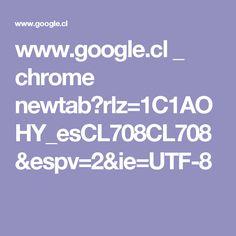 www.google.cl _ chrome newtab?rlz=1C1AOHY_esCL708CL708&espv=2&ie=UTF-8