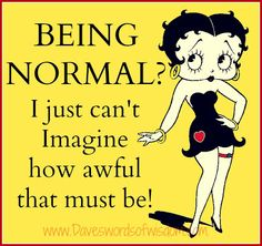 Daveswordsofwisdom.com: Being Normal...