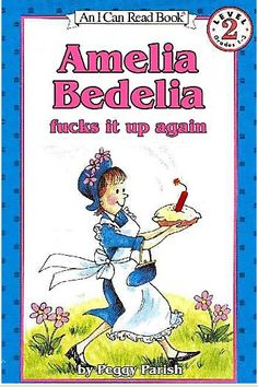Amelia Bedelia fucks it up again! hahaha