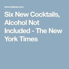 Six New Cocktails, Alcohol Not Included - The New York Times Non Alcoholic Drinks, Cocktail Drinks, Beverages, Cocktails, T Magazine, New York Times, Healthy Drinks, Bartender, Favorite Recipes