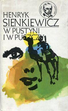 """""""W pustyni i w puszczy"""" Henryk Sienkiewicz Cover by Janusz Wysocki Book series Klasyka Młodych Published by Wydawnictwo Iskry 1977"""