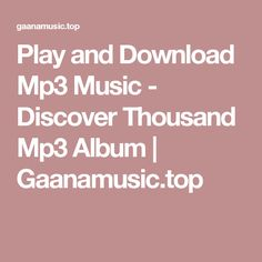 Play and Download Mp3 Music - Discover Thousand Mp3 Album | Gaanamusic.top
