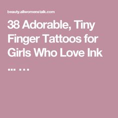 38 Adorable, Tiny Finger Tattoos for Girls Who Love Ink ... …