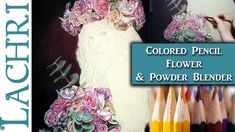 Tips for drawing flowers in Colored Pencil & blending w/ Powder Blender ...