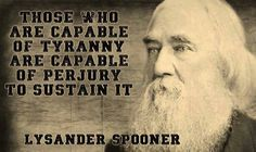 Those who are capable of tyranny are capable of perjury (lying under oath) to sustain it. -Lysander Spooner This the whole Obama Administration. Ayn Rand, Thing 1, My Point Of View, Deep, Founding Fathers, Narcissist, Thought Provoking, We The People, Wake Up