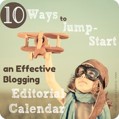 10 Ways to Jump-Start an Effective Blogging Editorial Calendar